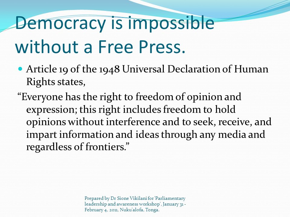 Democracy is impossible without a Free Press. Article 19 of the 1948 Universal Declaration of Human Rights states, Everyone has the right to freedom o
