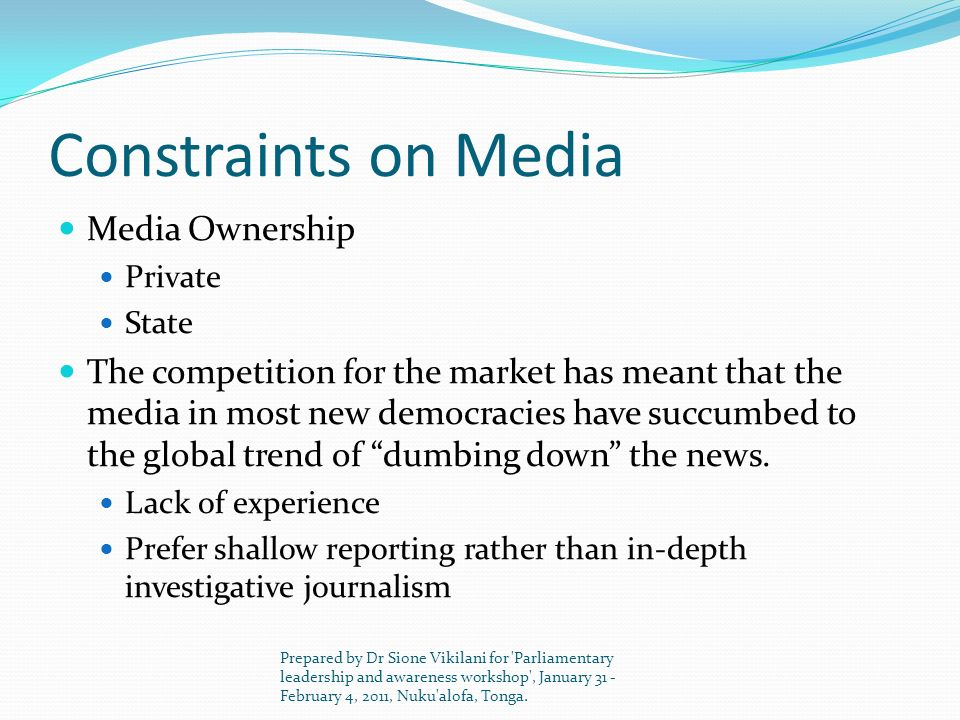 Constraints on Media Media Ownership Private State The competition for the market has meant that the media in most new democracies have succumbed to t
