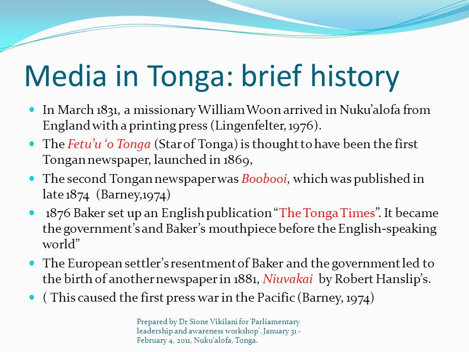 Media in Tonga: brief history In March 1831, a missionary William Woon arrived in Nukualofa from England with a printing press (Lingenfelter, 1976). T