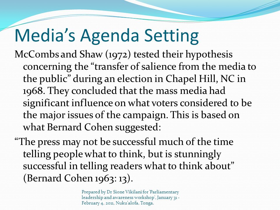 Medias Agenda Setting McCombs and Shaw (1972) tested their hypothesis concerning the transfer of salience from the media to the public during an elect