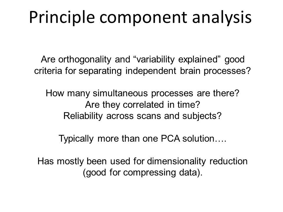 Principle component analysis Are orthogonality and variability explained good criteria for separating independent brain processes.