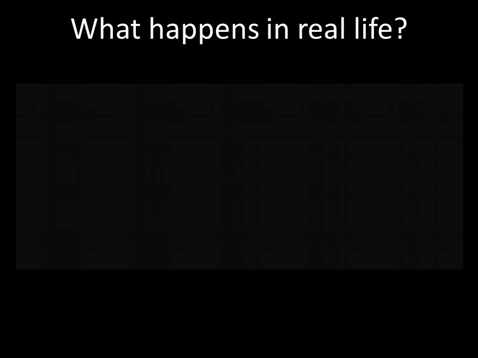 What happens in real life