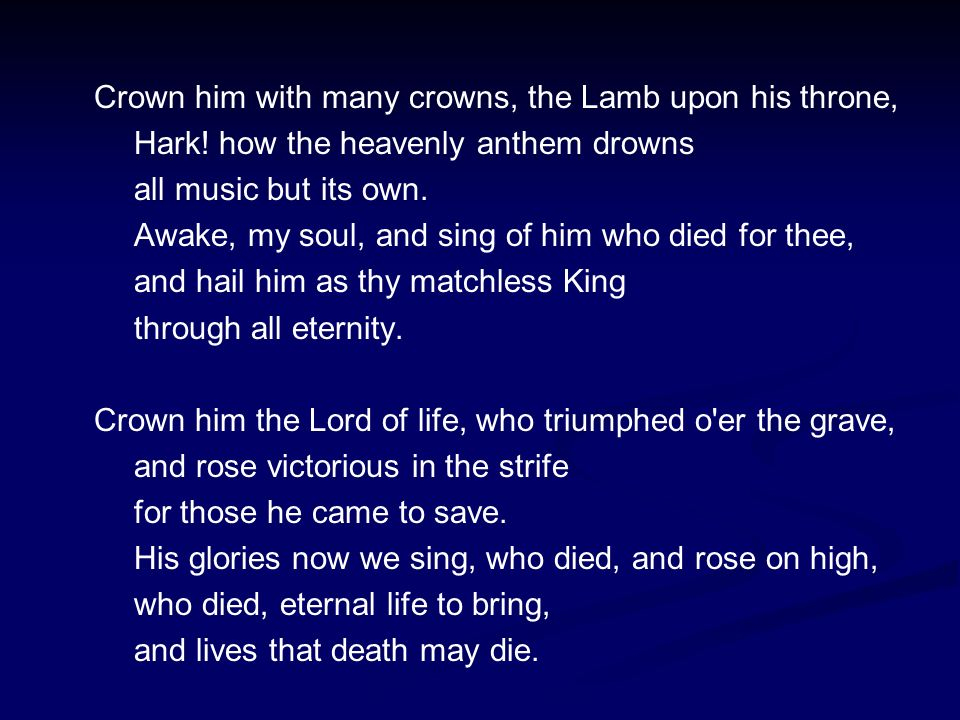 Crown him with many crowns, the Lamb upon his throne, Hark.