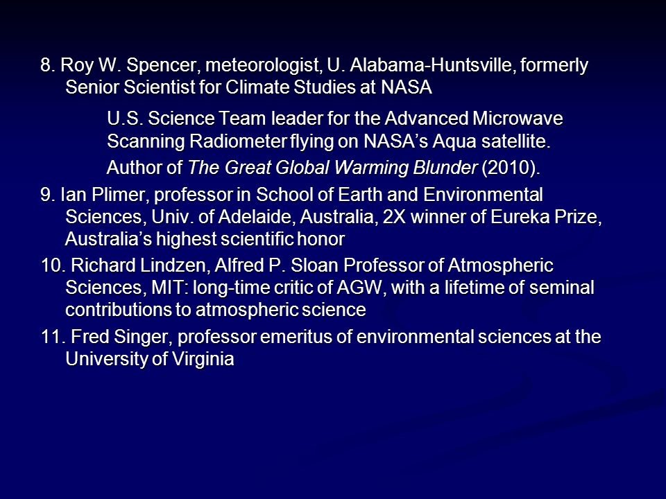 8. Roy W. Spencer, meteorologist, U. Alabama-Huntsville, formerly Senior Scientist for Climate Studies at NASA U.S. Science Team leader for the Advanc
