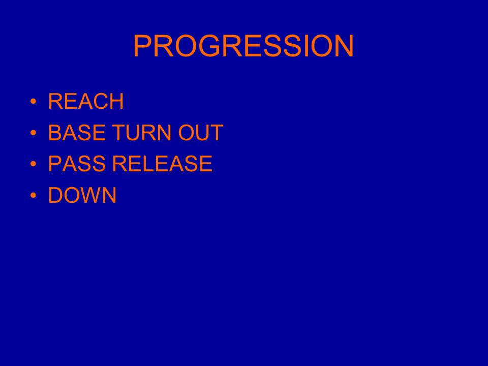 PROGRESSION REACH BASE TURN OUT PASS RELEASE DOWN