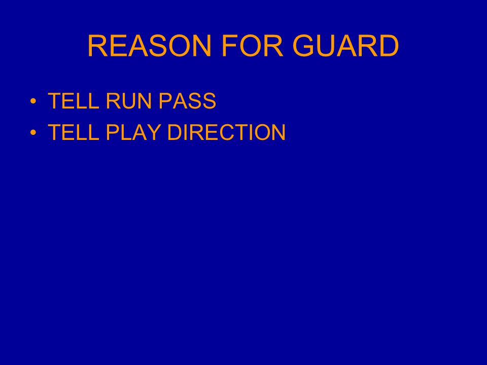 REASON FOR GUARD TELL RUN PASS TELL PLAY DIRECTION