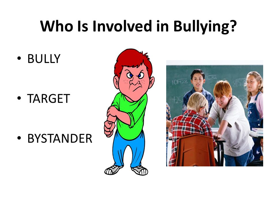Who Is Involved in Bullying? BULLY TARGET BYSTANDER