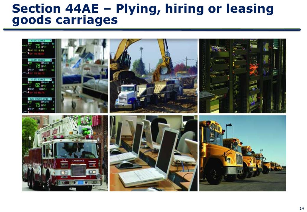 14 Section 44AE – Plying, hiring or leasing goods carriages