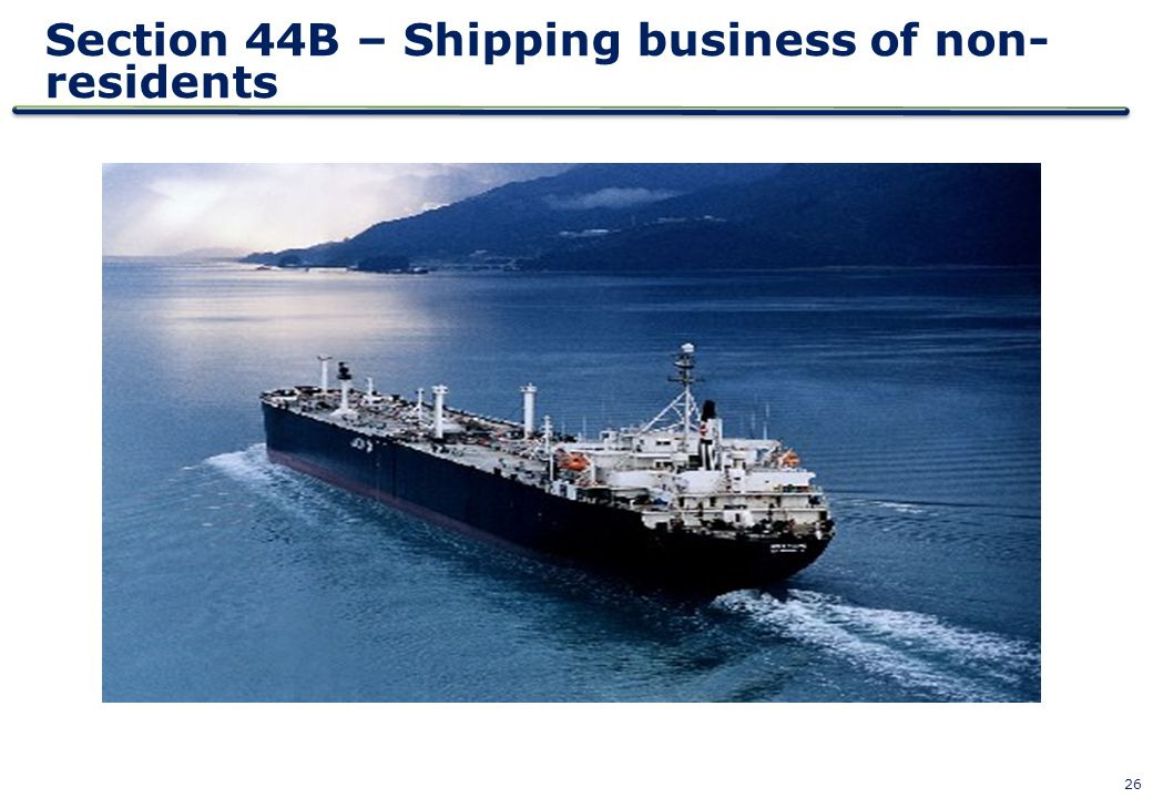 26 Section 44B – Shipping business of non- residents