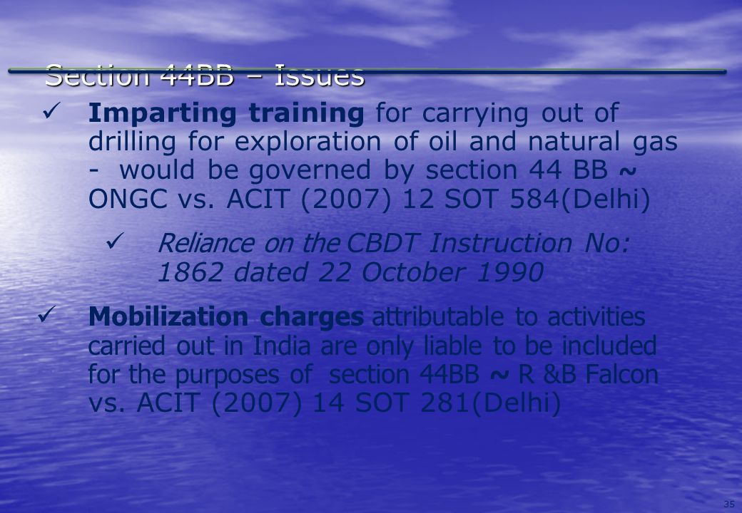 35 Section 44BB – Issues Imparting training for carrying out of drilling for exploration of oil and natural gas - would be governed by section 44 BB ~