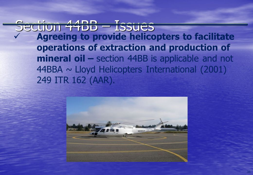 36 Section 44BB – Issues Agreeing to provide helicopters to facilitate operations of extraction and production of mineral oil – section 44BB is applic