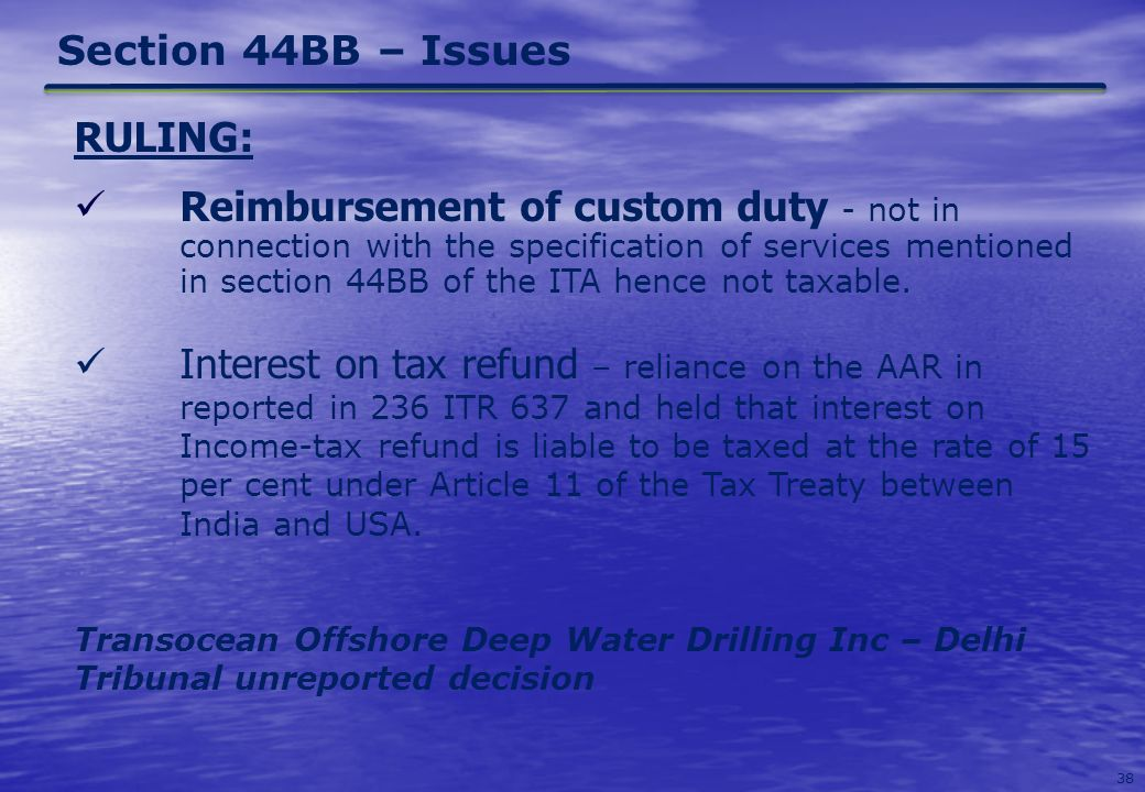 38 Section 44BB – Issues RULING: Reimbursement of custom duty - not in connection with the specification of services mentioned in section 44BB of the