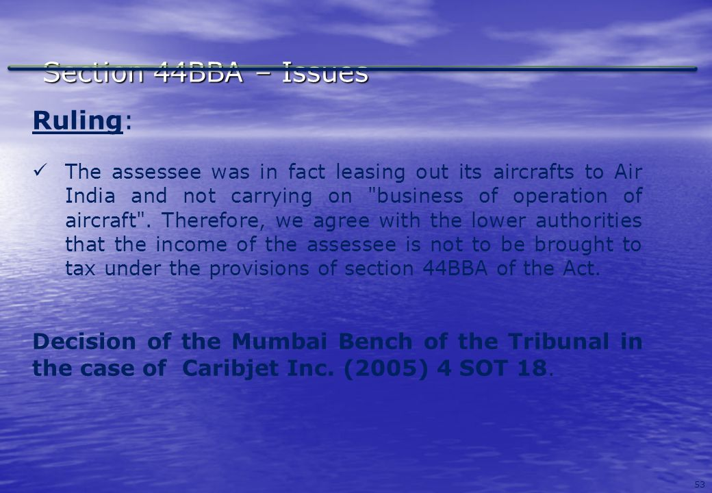 53 Section 44BBA – Issues Ruling: The assessee was in fact leasing out its aircrafts to Air India and not carrying on