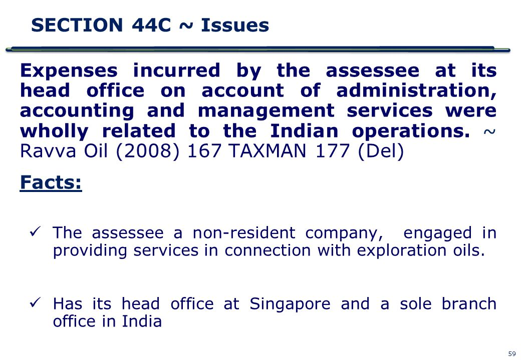 59 SECTION 44C ~ Issues Expenses incurred by the assessee at its head office on account of administration, accounting and management services were who