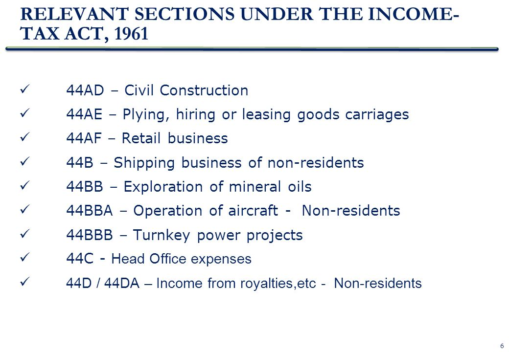 27 Section 44B – Shipping business of non-residents Applies to an assessee Being a non-resident Engaged in the business of operation of ships A sum equal to 7.5 % of the aggregate of the following: Amount paid / payable (in India or outside India / to the assessee or to any other person on his behalf) on account of the carriage of passengers, livestock, mail or goods shipped at any port in India.