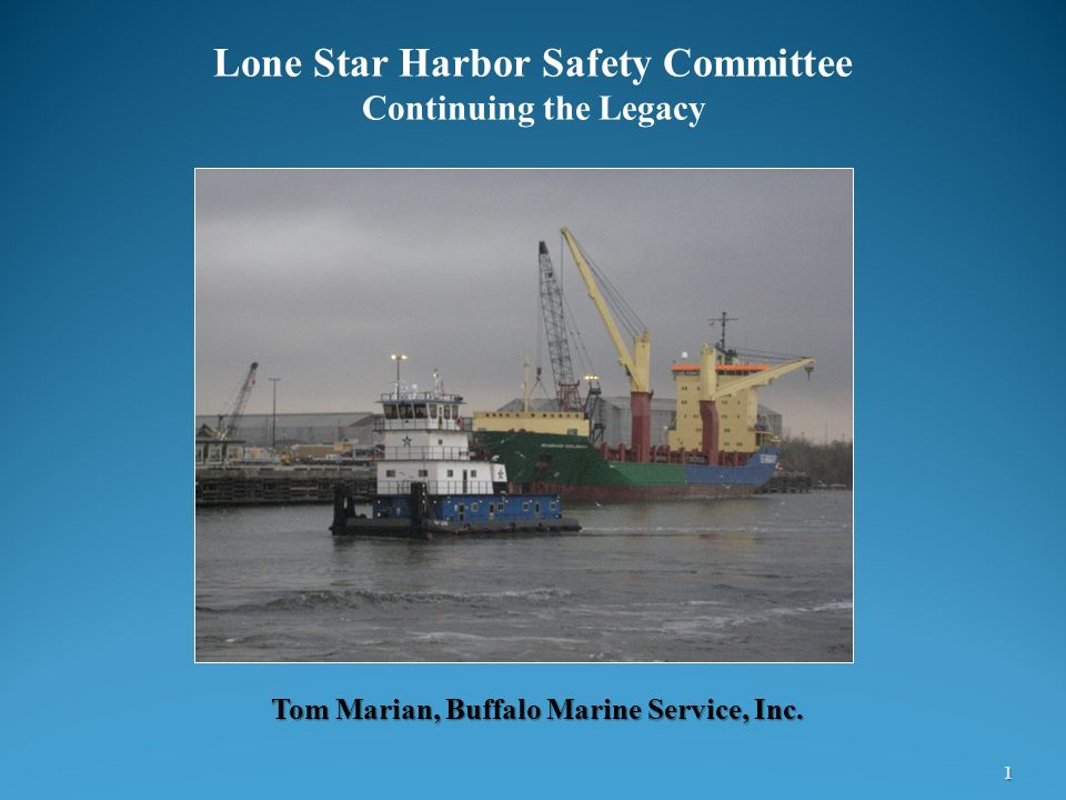 1 Tom Marian, Buffalo Marine Service, Inc. Lone Star Harbor Safety Committee Continuing the Legacy