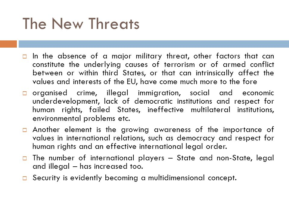 The New Threats In the absence of a major military threat, other factors that can constitute the underlying causes of terrorism or of armed conflict b