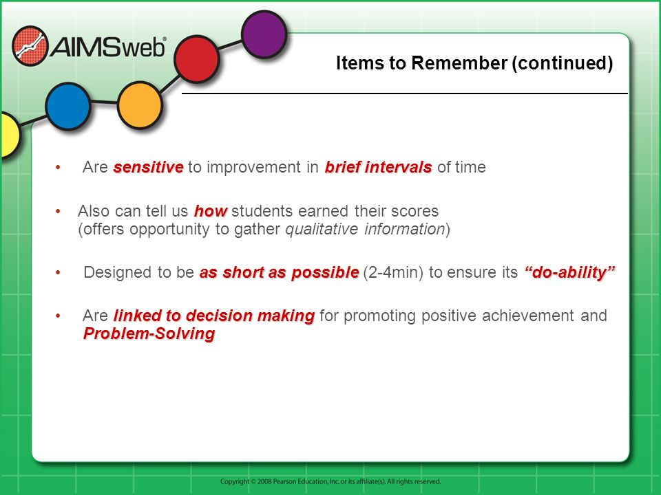 Items to Remember (continued) sensitive brief intervals Are sensitive to improvement in brief intervals of time how Also can tell us how students earn