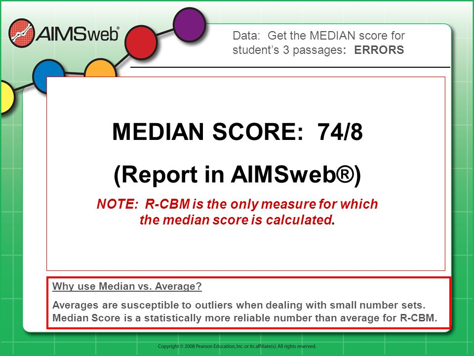 67 / 2 85 / 8 74 / 9 1 min. 1 min. 1 min. 1 min. 1 min. 1 min. Why use Median vs. Average? Averages are susceptible to outliers when dealing with smal