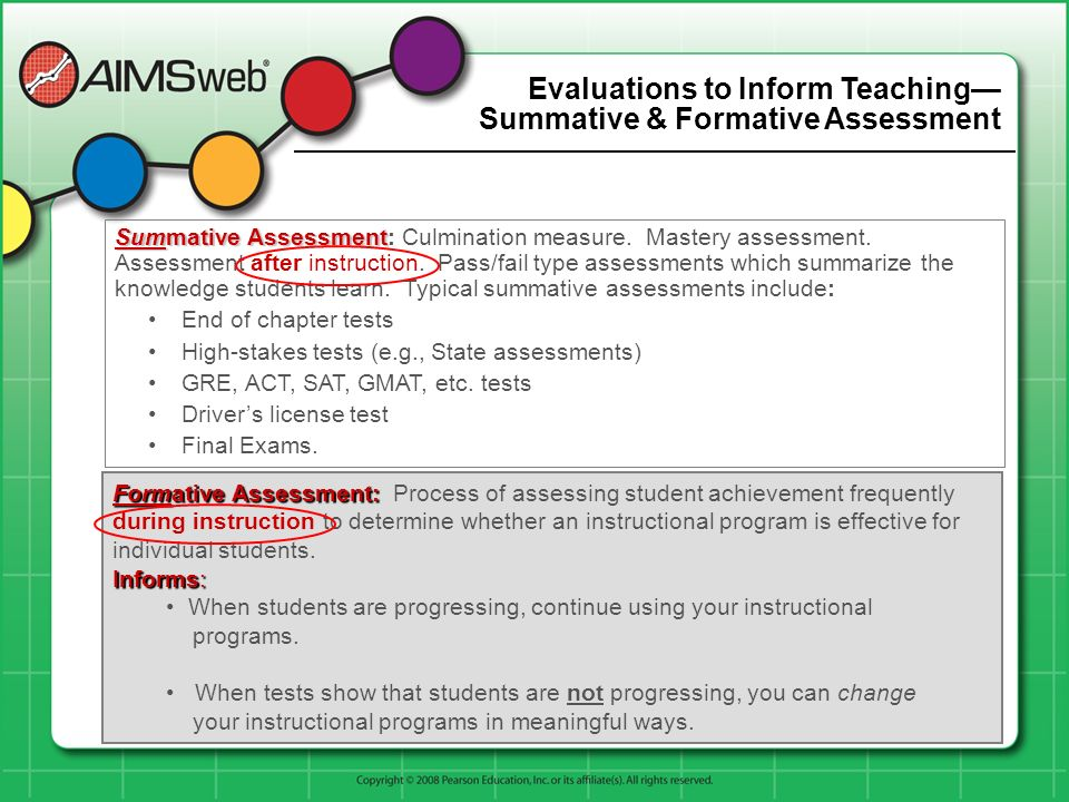 Evaluations to Inform Teaching Summative & Formative Assessment Summative Assessment Summative Assessment: Culmination measure. Mastery assessment. As
