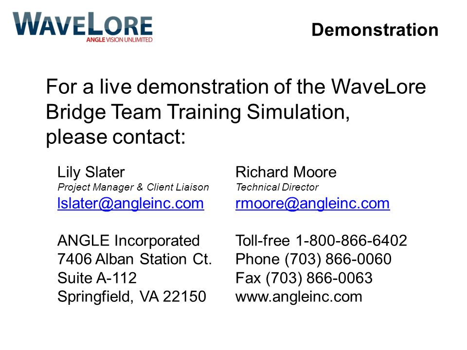 Demonstration For a live demonstration of the WaveLore Bridge Team Training Simulation, please contact: Lily Slater Project Manager & Client Liaison l