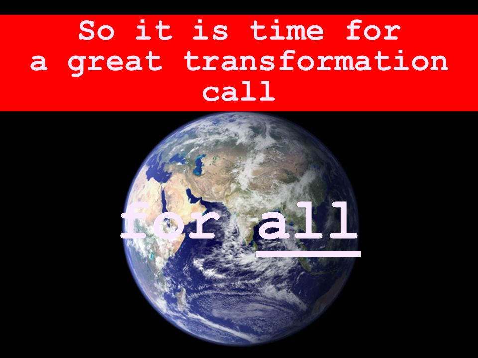 for all So it is time for a great transformation call
