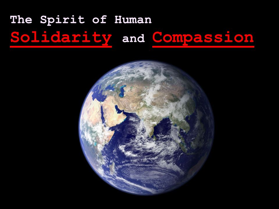 The Spirit of Human Solidarity and Compassion
