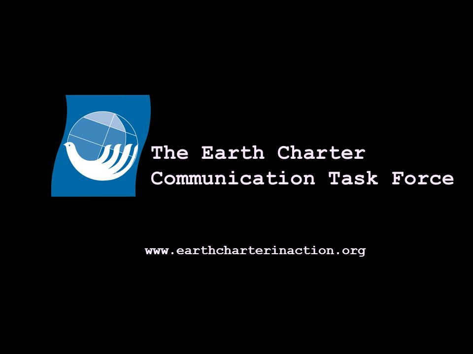 www.earthcharterinaction.org The Earth Charter Communication Task Force