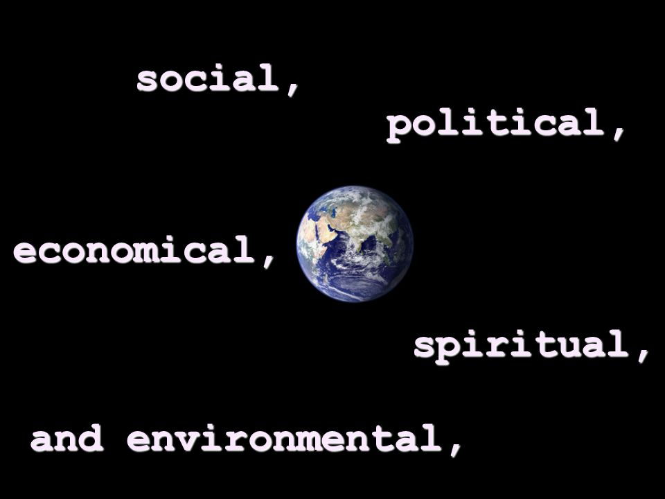 spiritual, and environmental, economical, political, social,