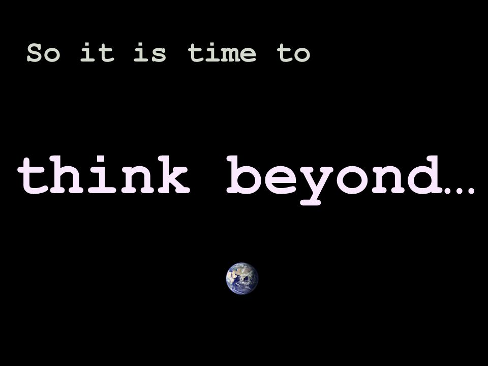 So it is time to think beyond…