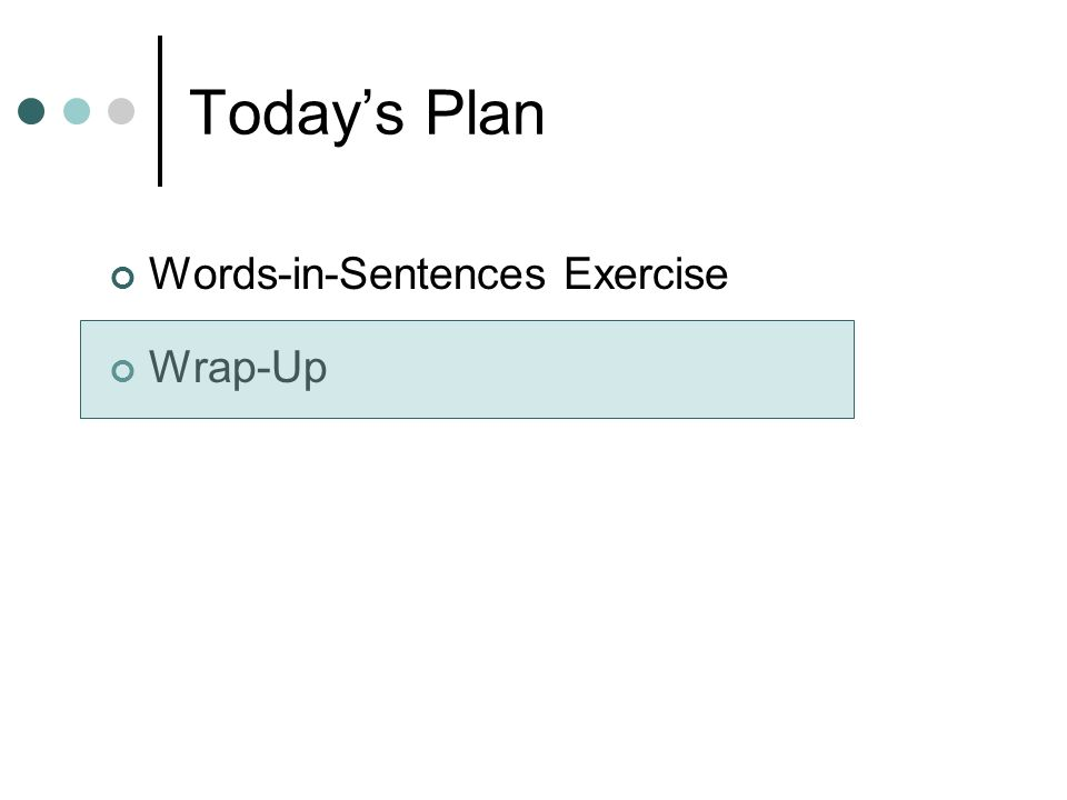 Todays Plan Words-in-Sentences Exercise Wrap-Up