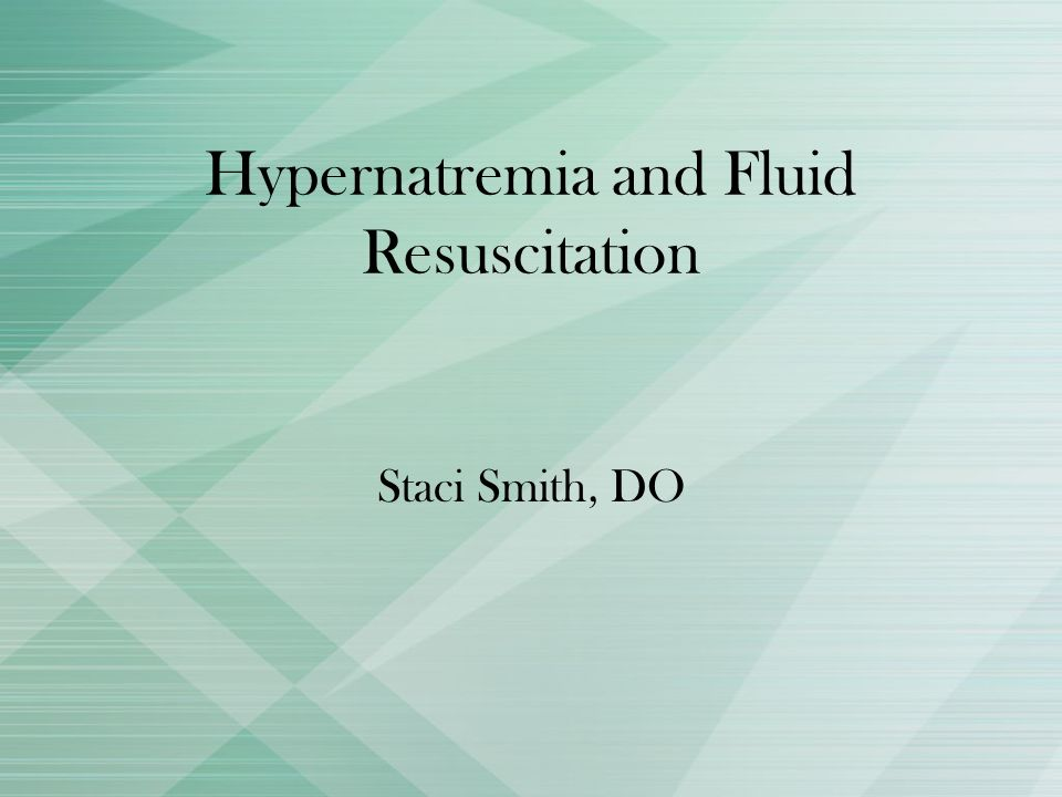 Hypernatremia and Fluid Resuscitation Staci Smith, DO