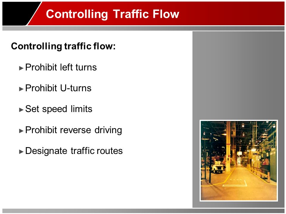 Controlling Traffic Flow Controlling traffic flow: Prohibit left turns Prohibit U-turns Set speed limits Prohibit reverse driving Designate traffic routes