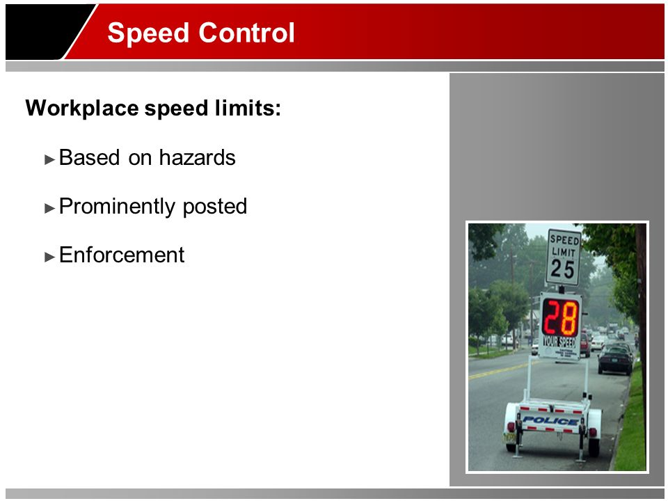 Speed Control Workplace speed limits: Based on hazards Prominently posted Enforcement