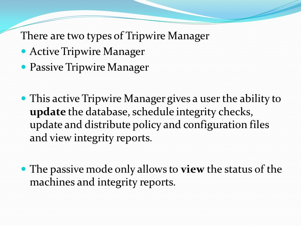 There are two types of Tripwire Manager Active Tripwire Manager Passive Tripwire Manager This active Tripwire Manager gives a user the ability to upda