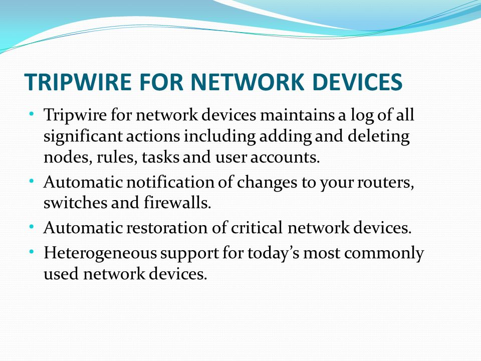 TRIPWIRE FOR NETWORK DEVICES Tripwire for network devices maintains a log of all significant actions including adding and deleting nodes, rules, tasks