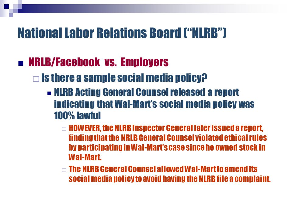 National Labor Relations Board (NLRB) NRLB/Facebook vs. Employers Is there a sample social media policy? NLRB Acting General Counsel released a report