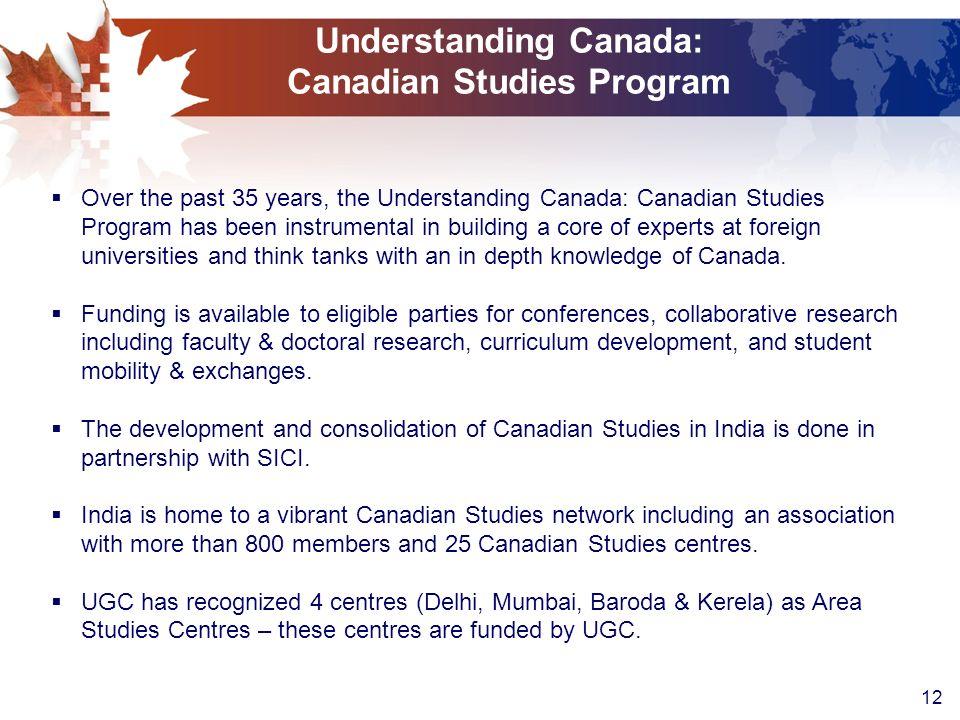 12 Understanding Canada: Canadian Studies Program Over the past 35 years, the Understanding Canada: Canadian Studies Program has been instrumental in