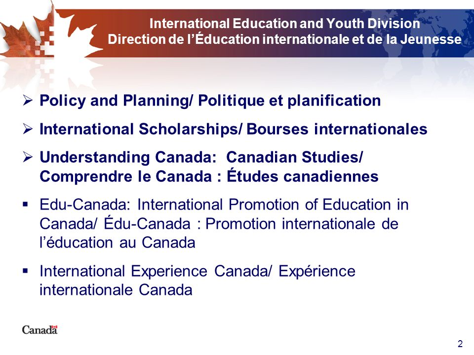 2 International Education and Youth Division Direction de lÉducation internationale et de la Jeunesse Policy and Planning/ Politique et planification