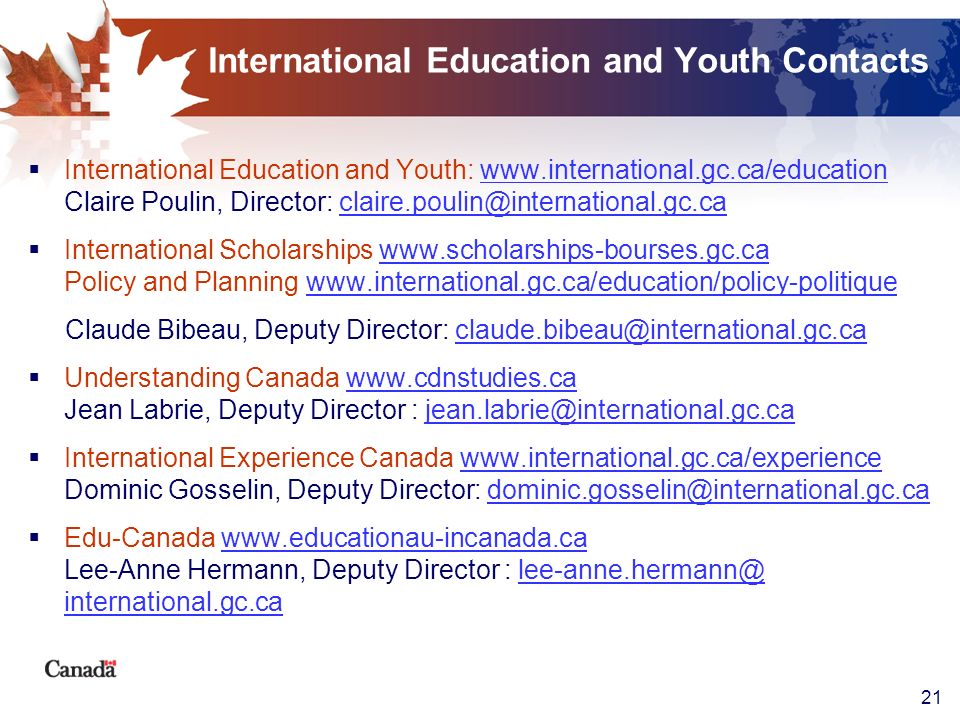 21 International Education and Youth Contacts International Education and Youth: www.international.gc.ca/education Claire Poulin, Director: claire.pou