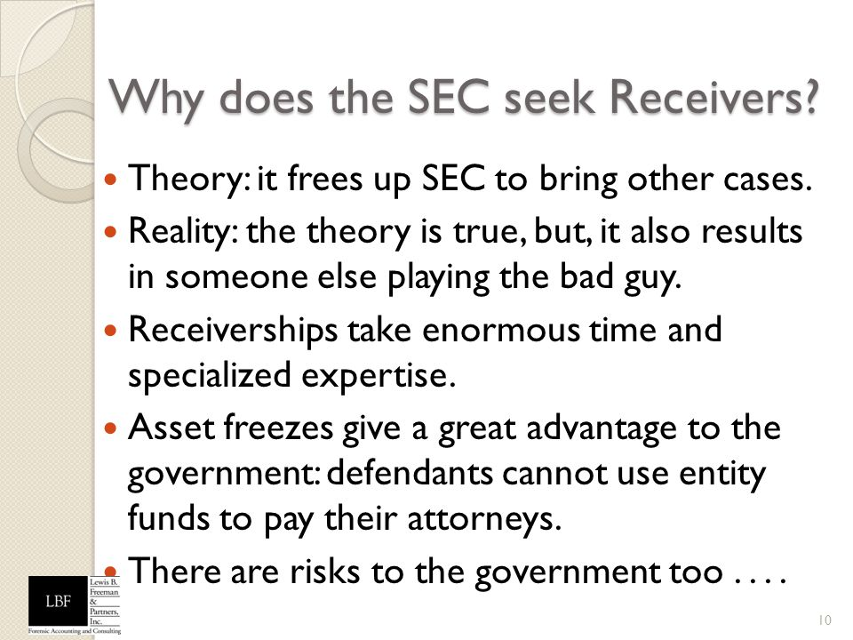 Why does the SEC seek Receivers? Theory: it frees up SEC to bring other cases. Reality: the theory is true, but, it also results in someone else playi