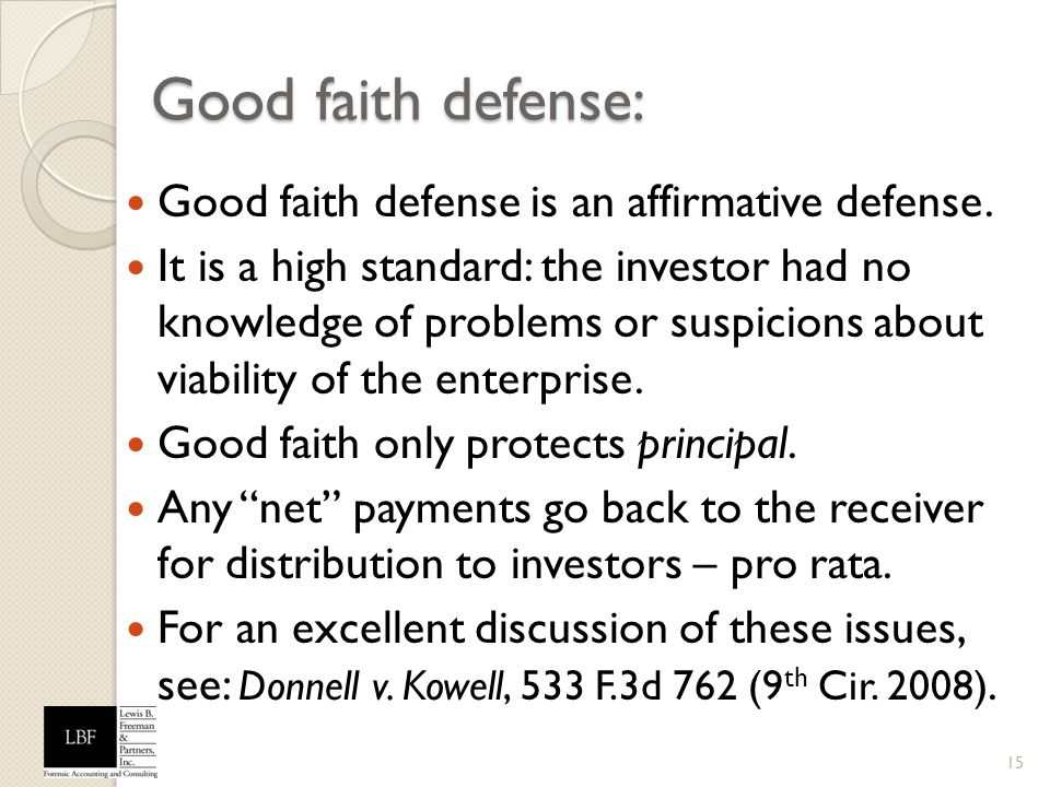 Good faith defense: Good faith defense is an affirmative defense. It is a high standard: the investor had no knowledge of problems or suspicions about