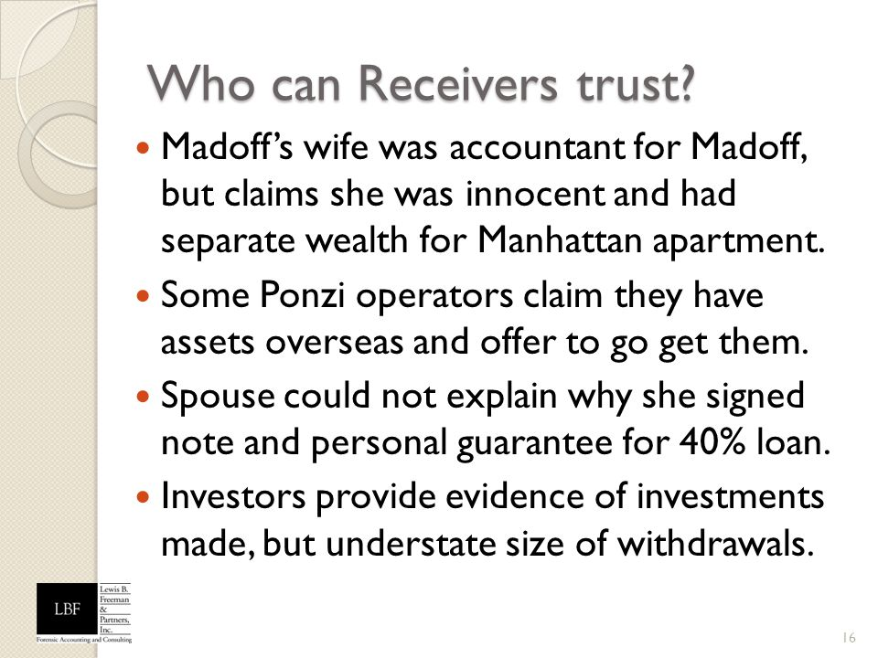 Who can Receivers trust? Madoffs wife was accountant for Madoff, but claims she was innocent and had separate wealth for Manhattan apartment. Some Pon