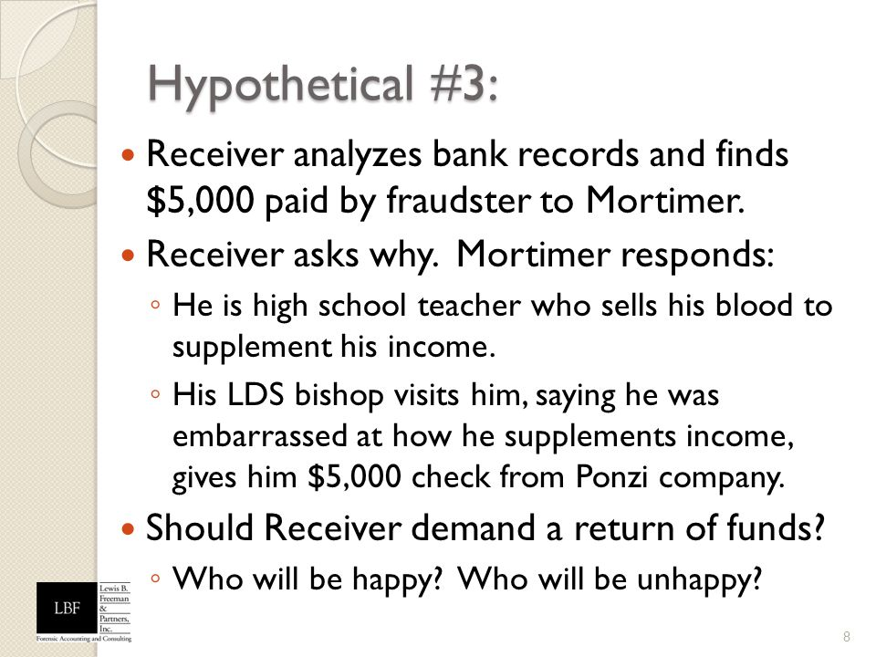 Hypothetical #3: Receiver analyzes bank records and finds $5,000 paid by fraudster to Mortimer. Receiver asks why. Mortimer responds: He is high schoo