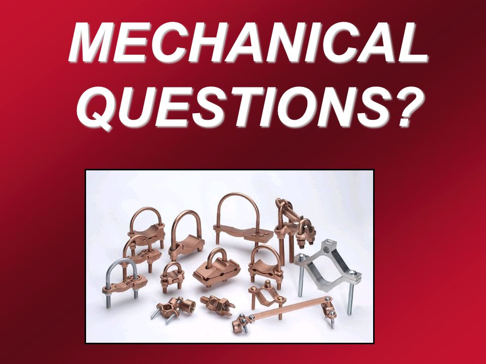 Grounding 101 – Summer 2007 - TS30 QUESTION: WHEN IS A MECHANICAL CONNECTOR NOT ACCEPTABLE? WHEN IS A MECHANICAL CONNECTOR NOT ACCEPTABLE? When a perm