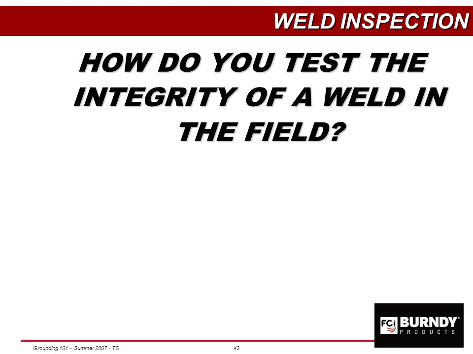 Grounding 101 – Summer 2007 - TS41 WELD QUALITY Many factors contribute to the weld success