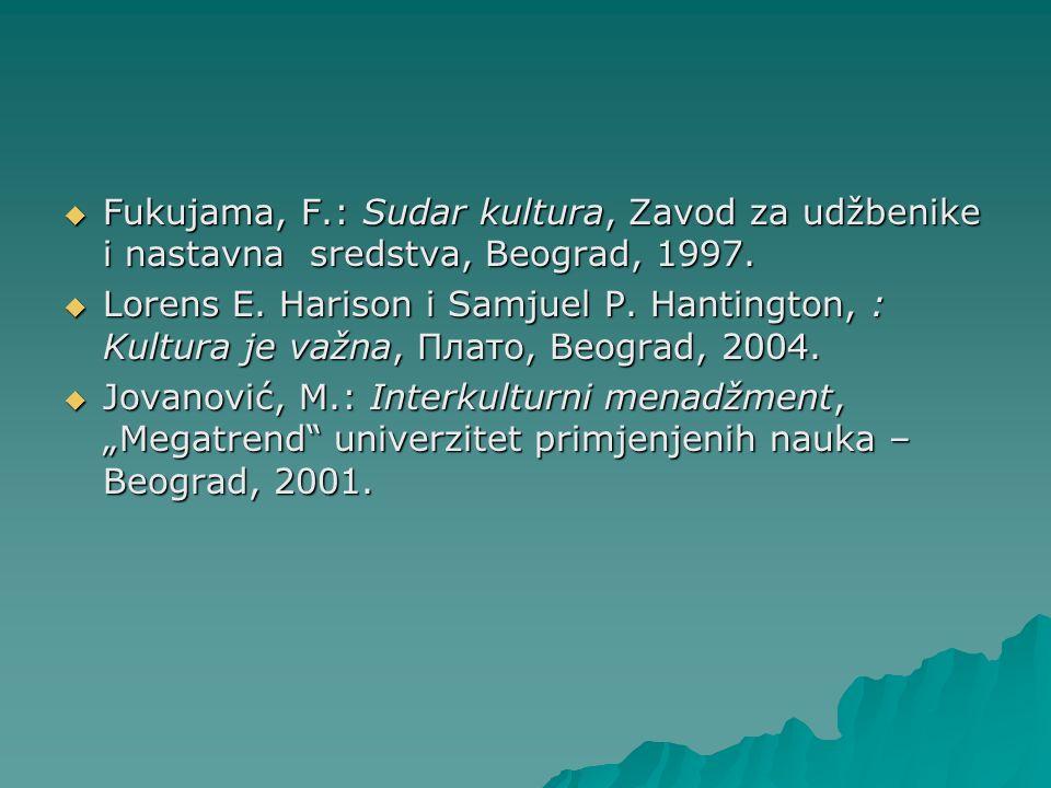 Fukujama, F.: Sudar kultura, Zavod za udžbenike i nastavna sredstva, Beograd, 1997. Fukujama, F.: Sudar kultura, Zavod za udžbenike i nastavna sredstv