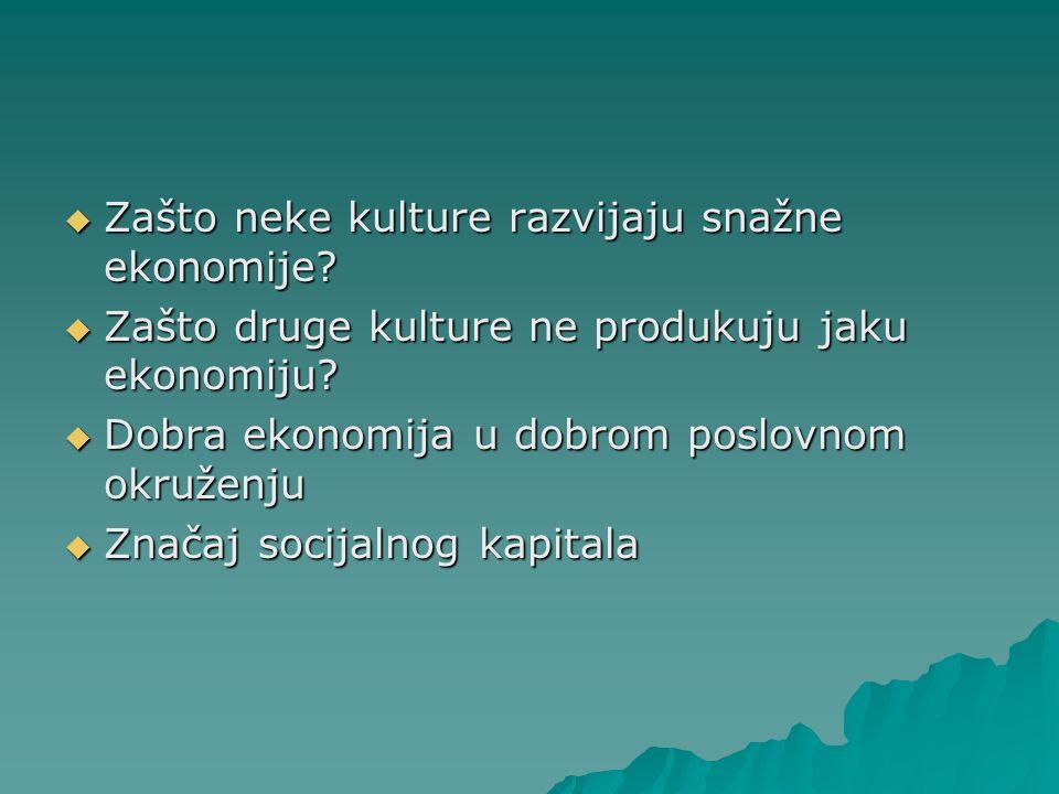 Zašto neke kulture razvijaju snažne ekonomije? Zašto neke kulture razvijaju snažne ekonomije? Zašto druge kulture ne produkuju jaku ekonomiju? Zašto d