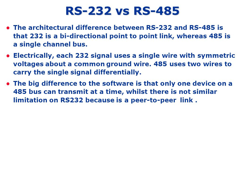 RS-232 vs RS-485 The architectural difference between RS-232 and RS-485 is that 232 is a bi-directional point to point link, whereas 485 is a single c