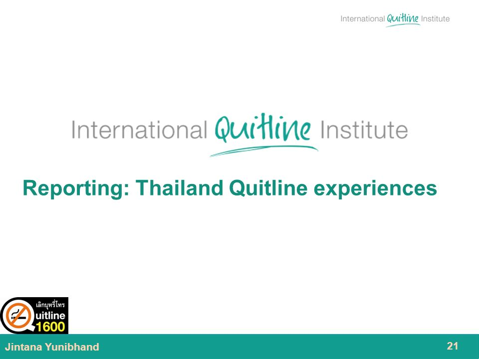 09/14/2011 Jintana Yunibhand 21 Reporting: Thailand Quitline experiences